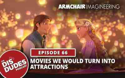 Ep 66 – Armchair Imagineering: Movies That We Would Turn Into Attractions