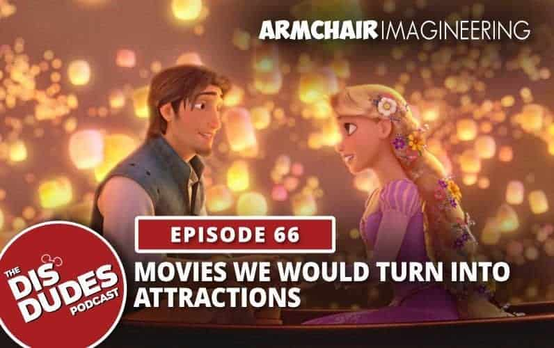 The Dis Dudes – Ep 66: Armchair Imagineering – Movies That We Would Turn Into Attractions