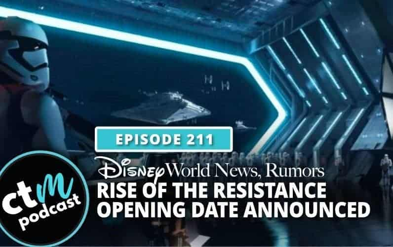 Ep 211: Disney World News, Rumors + Rise Of The Resistance Opening Date Announced