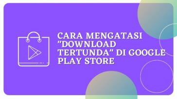 Cara Mengatasi Download Tertunda di Google Play Store