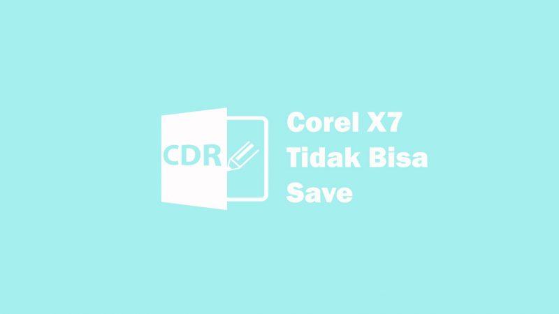 cara mengatasi corel x7 tidak bisa di save