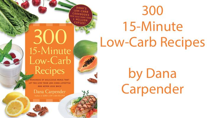 300 15 Minute Low Carb Recipes By Dana Carpender