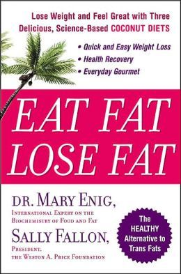 Eat Fat, Lose Fat by Mary G. Enig and Sally Fallon
