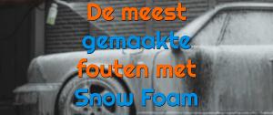 Wat zijn de meest gemaakt fouten met Snow Foam?
