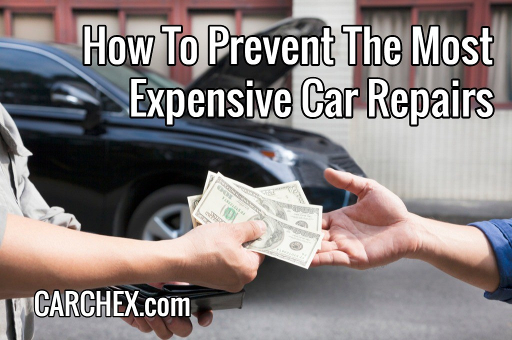 How To Prevent The Most Expensive Car Repairs
