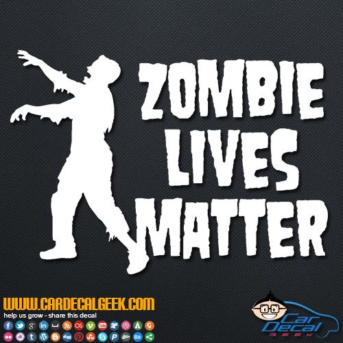 Zombie Lives Matter Vinyl Decal Sticker  Zombie Decals