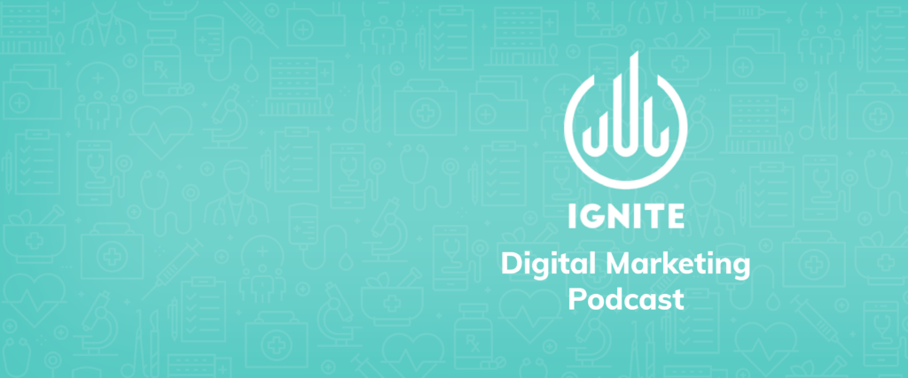 Ignite digital marketing healthcare podcast