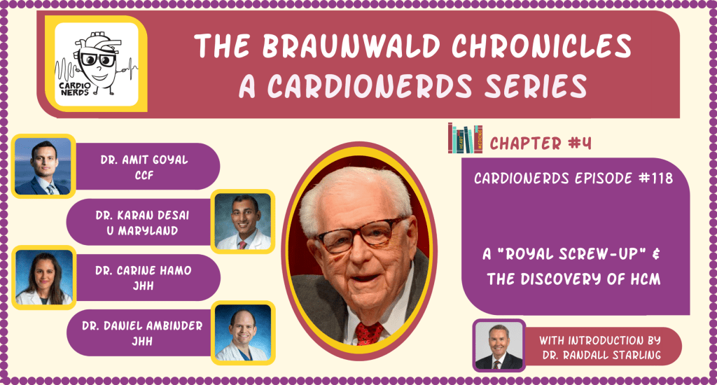 """118. The Braunwald Chronicles: A """"Royal Screw-up"""" & The Discovery of Hypertrophic Cardiomyopathy"""