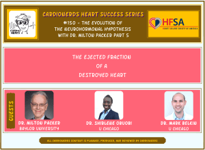 150. The Evolution Of The Neurohormonal Hypothesis With Dr. Milton Packer: Part 5 – The Ejected Fraction Of A Destroyed Heart