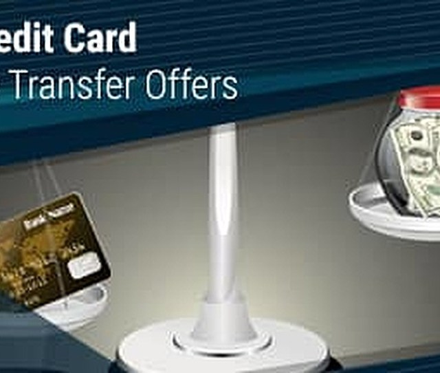 12 Best Credit Card Balance Transfer Offers 0 Interest Up To
