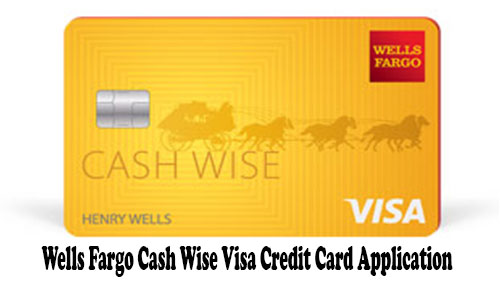 Wells Fargo Cash Wise Visa Credit Card Application - How to Apply for Wells Fargo Credit Card Free