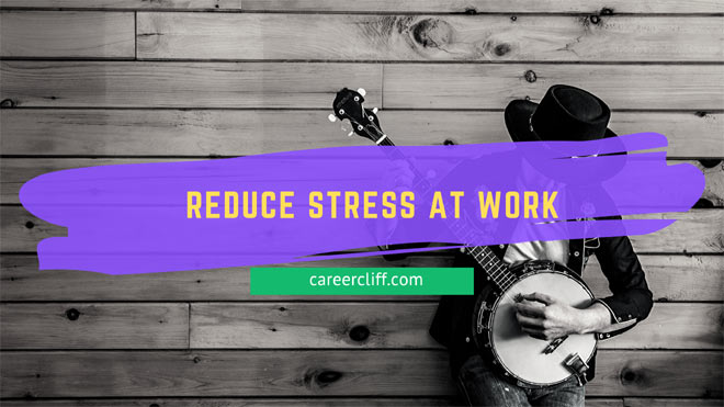 Reduce Stress at Work – Tricks and Techniques
