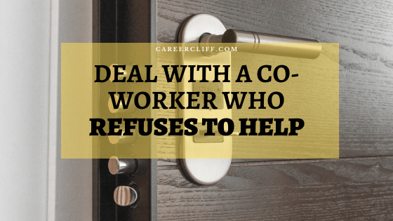 How to Deal With a Co-Worker Who Refuses to Help