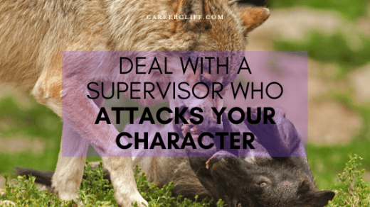 how to deal with a supervisor who attacks your character