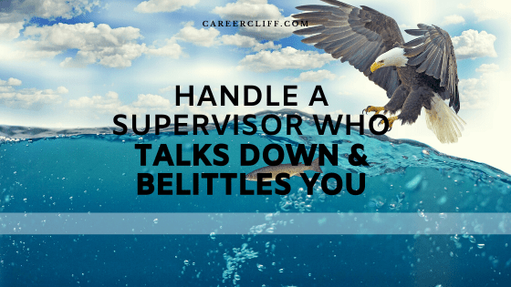 Handle a Supervisor Who Talks Down and Belittles You
