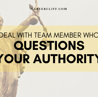 deal with team member who questions your authority