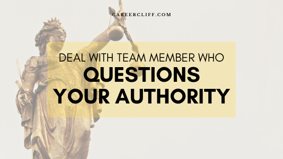 Deal with a Team Member who Questions your Authority