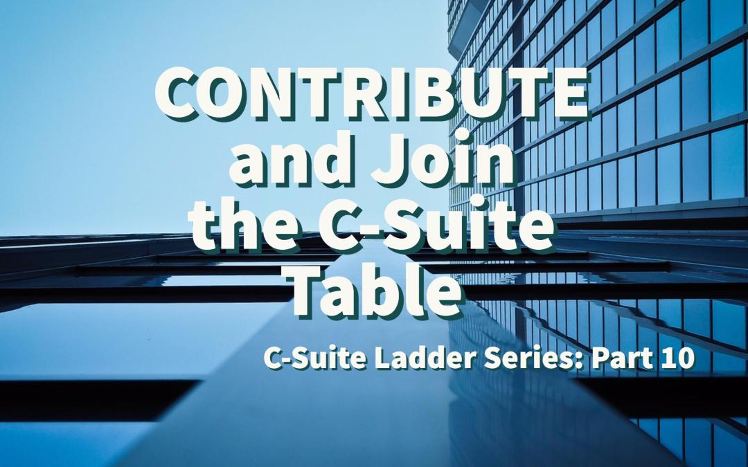 Contribute and Join the C-Suite Table