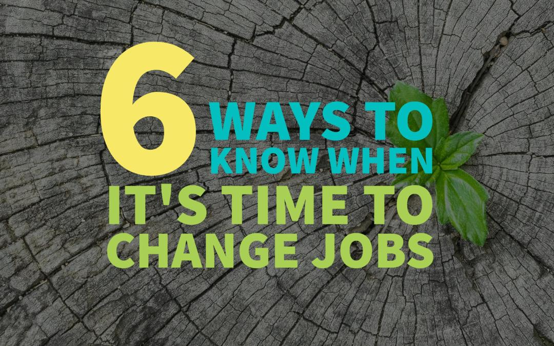 6 Ways to Know When It's Time to Change Jobs