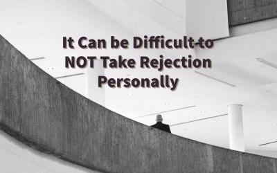It Can Be Difficult NOT To Take Rejection Personally