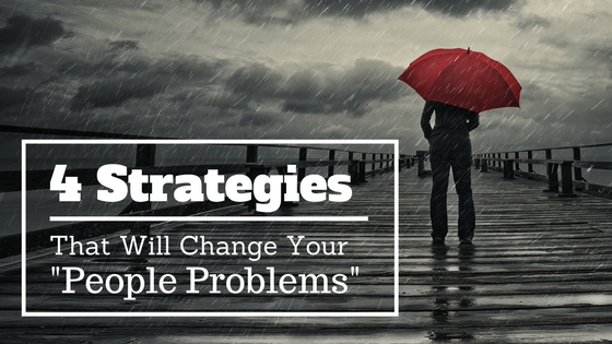 """4 Strategies That Will Change Your""""People Problems"""""""