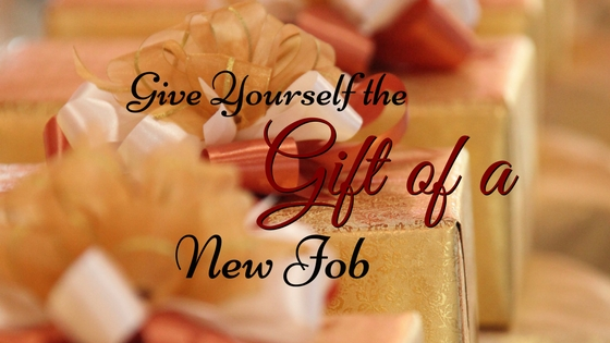 Give Yourself the Gift of a New Job
