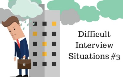 Difficult Interview Situations #3