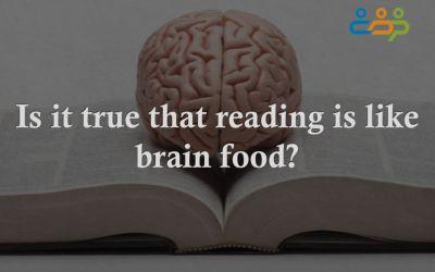 Is it true that reading is like brain food?