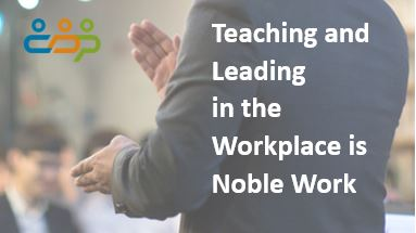 Teaching and Leading in the Workplace is Noble Work