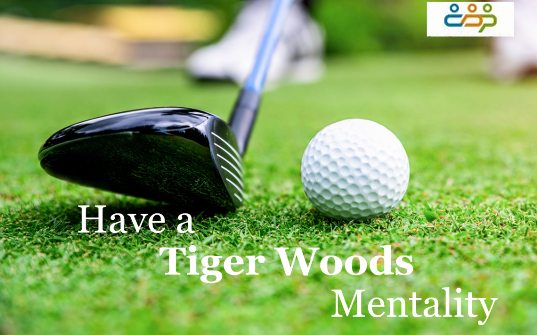 Have a Tiger Woods Mentality