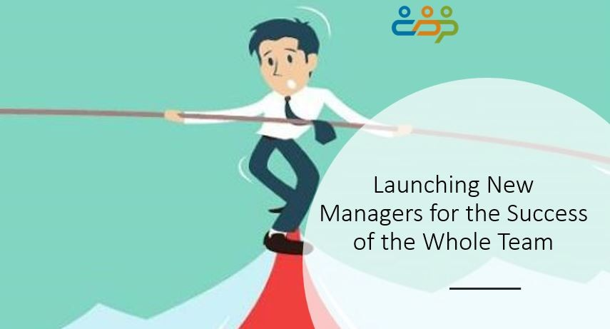 Launching New Managers for the Success of the Whole Team