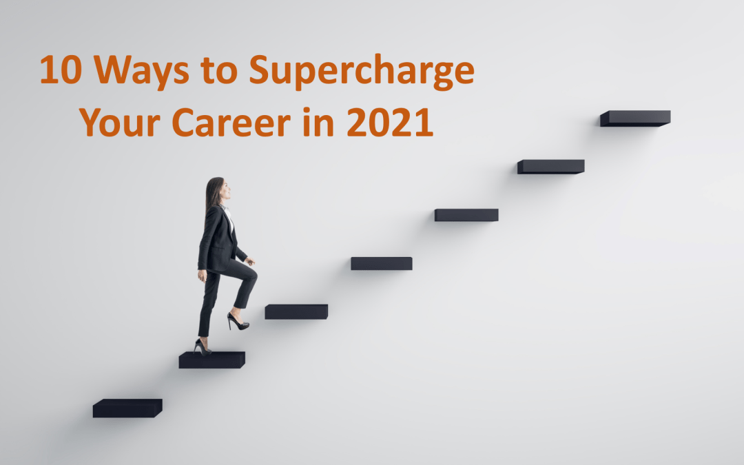 10 Ways to Supercharge Your Career in 2021