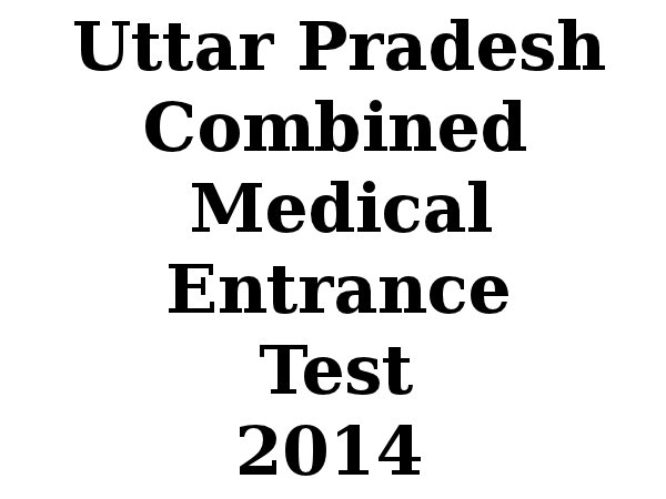 Uttar Pradesh Combined Medical Entrance Test 2014 dates