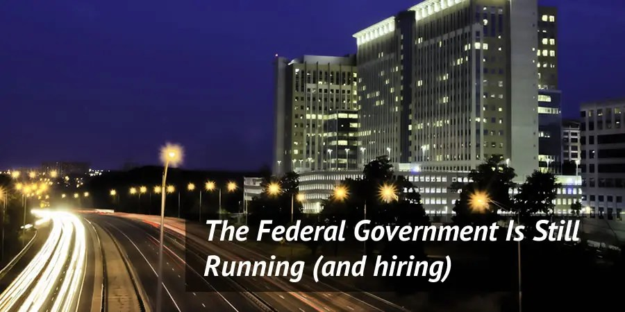 The Federal Government Is Still Running And Hiring