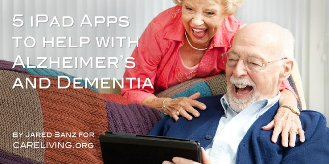 5 iPad Apps to help with Alzheimer's and dementia - by CareLiving.org