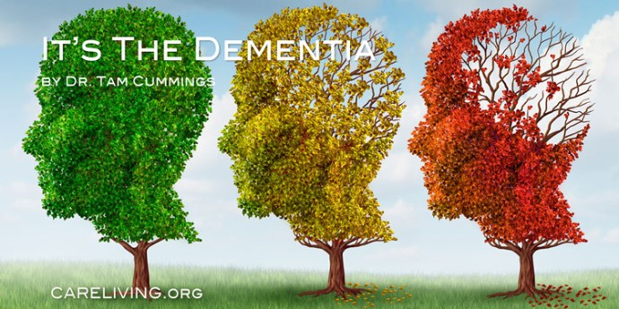 It's The Dementia by Dr. Tam Cummings for CareLiving.org