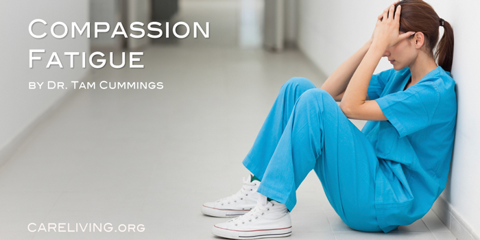 Compassion Fatigue by Dr. Tam Cummings for CareLiving.org