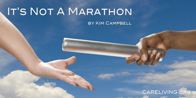 It's Not A Marathon - by Kim Campbell for CareLiving.org