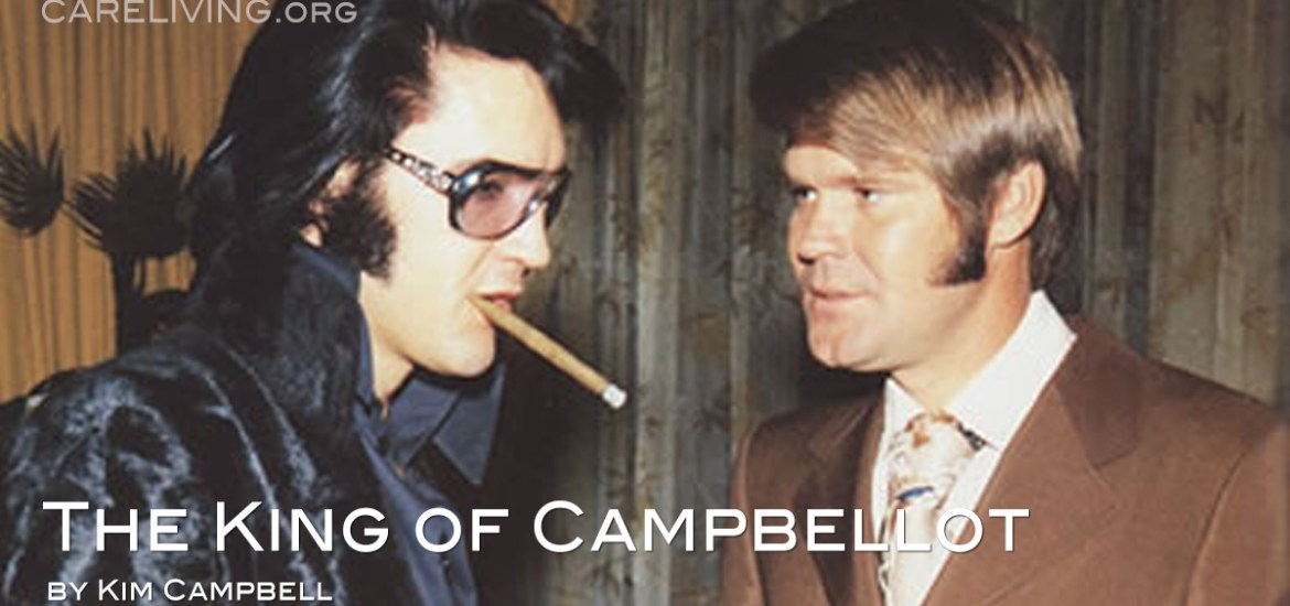 The King of Campbellot - by Kim Campbell for CareLiving.org
