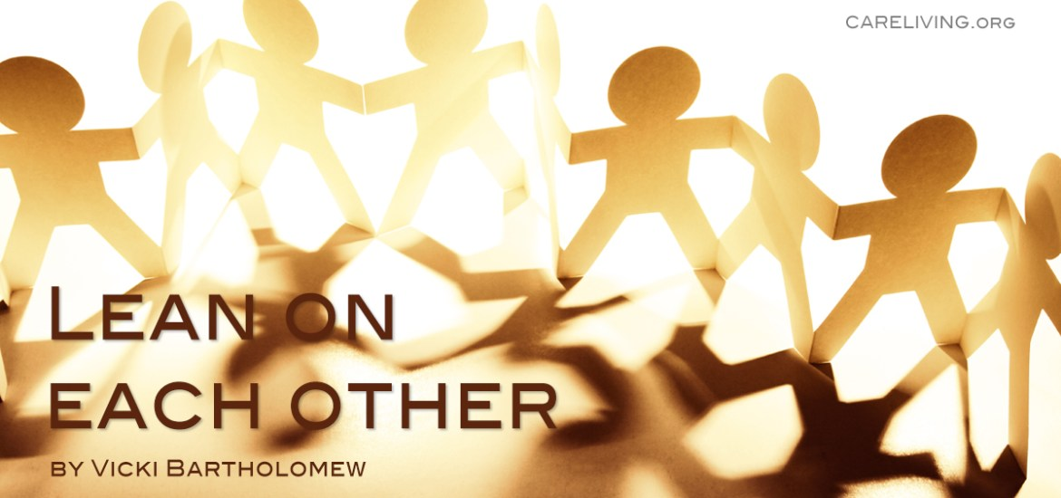 Lean On Each Other - by Vicki Bartholomew for CareLiving.org
