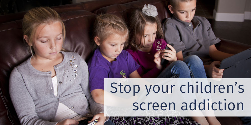 Stop your children's screen addiction (and yours, too)