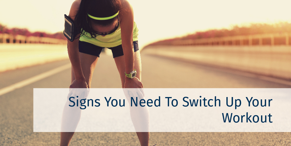 Signs You Need to Switch Up Your Workout