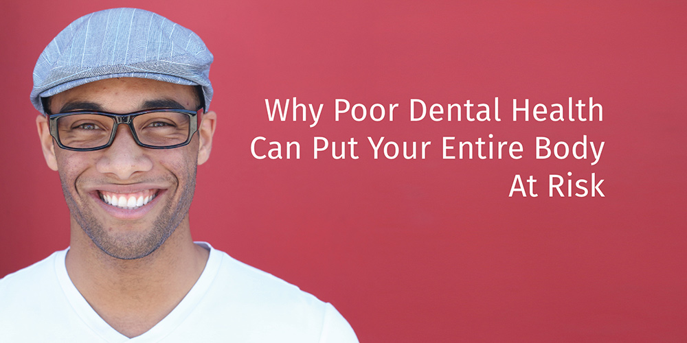 Why Poor Dental Health Can Put Your Entire Body At Risk