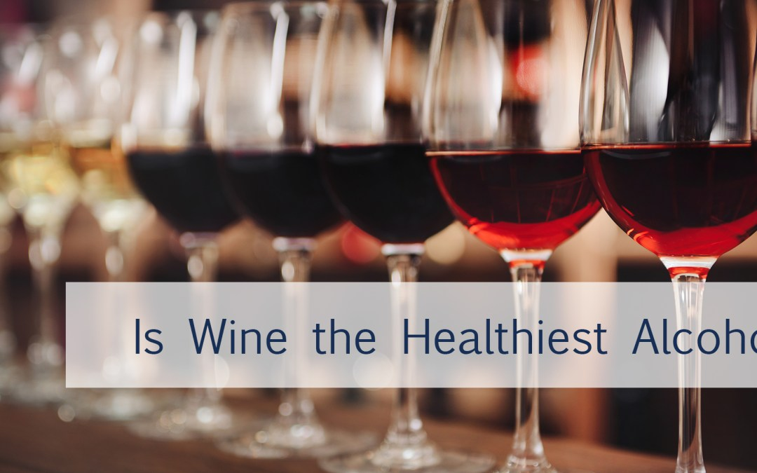 The healthiest way to drink alcohol