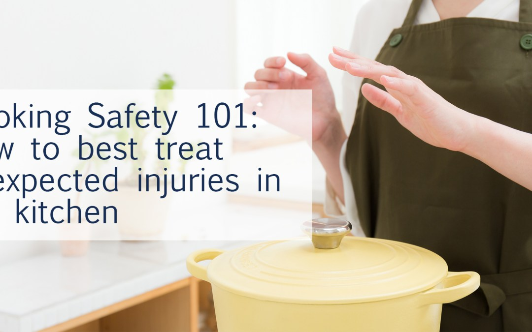 Cooking Safety 101: How to best treat unexpected injuries in the kitchen