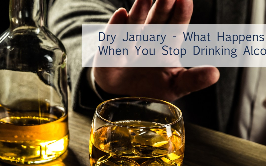 Dry January & Things That Happen When You Stop Drinking Alcohol