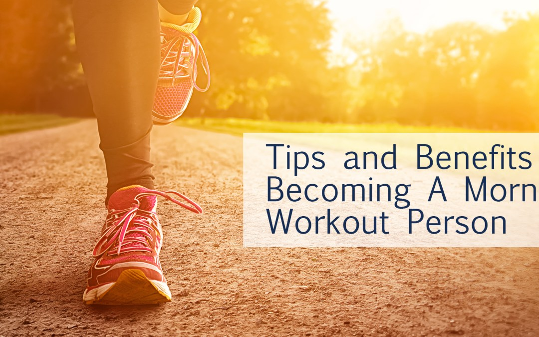 Tips and benefits to becoming a morning workout person