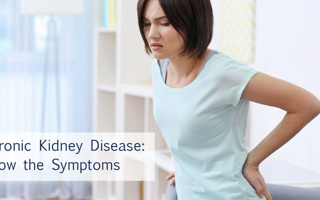 Chronic Kidney Disease: Know the Symptoms