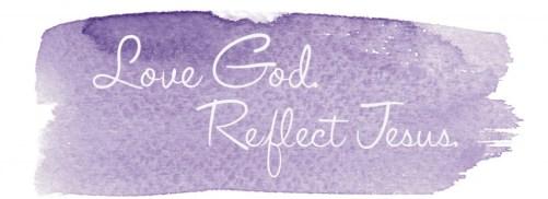 love God reflect Jesus