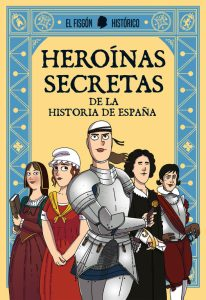 Heroínas secretas de la historia de España del Fisgón Histórico